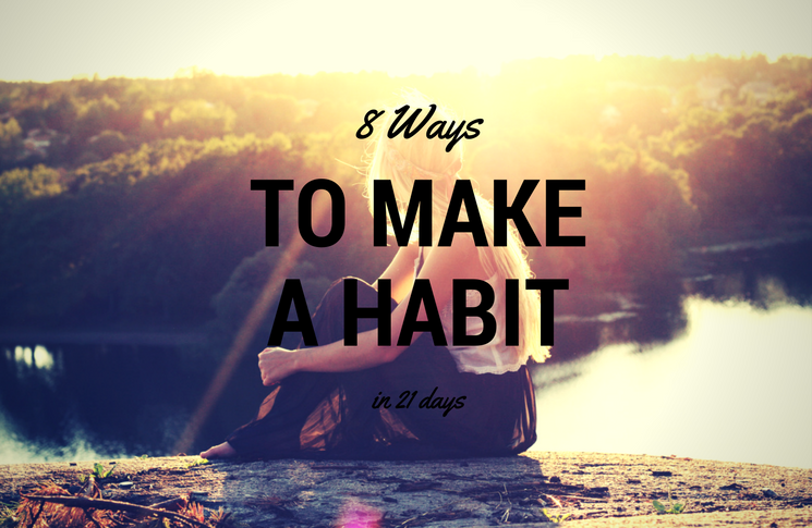 8 Healthy & Unknown Ways To Make A New Habit In 21 Days: Myth?