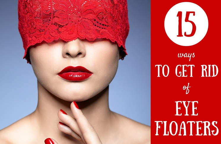 How To Get Rid Of Eye Floaters-15 Remedies That Help