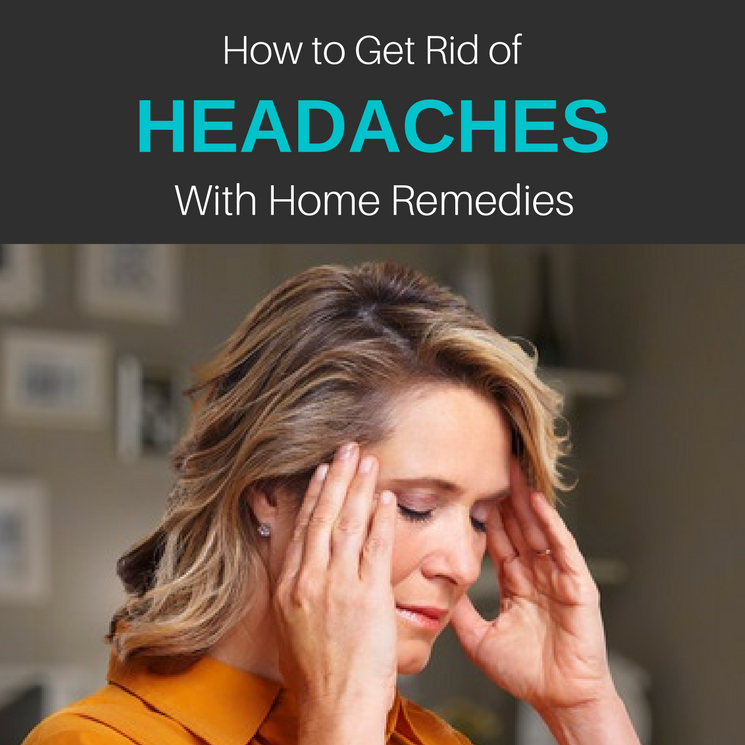 How to Get Rid of a Headache & Migraine: 17 Home Remedies For Pain
